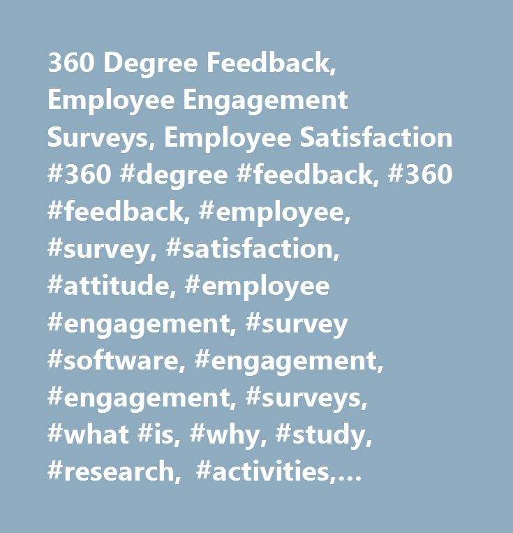 360 Degree Feedback, Employee Engagement Surveys, Employee Satisfaction #360 #degree #feedback, #360 #feedback, #employee, #survey, #satisfaction, #attitude, #employee #engagement, #survey #software, #engagement, #engagement, #surveys, #what #is, #why, #study, #research, #activities, #initiatives, #questionnaires, #definition, #programs, #ideas, #companies, #company, #meaning, #strategy, #questions, #powerpoint, #report, #how #to #improve, #increase, #studies, #practices, #plan, #models, #policy, #measuring, #hr, #example, #sample, #initiative, #quotes, #drivers, #improving, #programme, #software, #best #practices, #manager, #retention, #communication, #increasing, #activity, #jobs, #articles, #importance, #process, #presentation, #benefits, #methods, #training, #group, #tools, #review, #objectives, #companies, #consultant, #productivity, #building, #theory, #data, #meassurement, #results, #techniques, #driving, #network, #workshop, #teams, #awards, #toolkit, #measures, #assessment http://italy.nef2.com/360-degree-feedback-employee-engagement-surveys-employee-satisfaction-360-degree-feedback-360-feedback-employee-survey-satisfaction-attitude-employee-engagement-survey-software/ # Higher Performance from Better Feedback Questions? We've Got Answers Focal 360 is online software (SaaS) for conducting 360 degree feedback evaluations. We offer complete 360 questionnaires, or you can load your own survey questions, template, or competency model into our system. The process of setting up your questionnaire, collecting survey responses, and downloading reports is fully automated with our online software solution. What is 360 Degree Feedback? 360 Degree Feedback is a process where people receive confidential feedback from their managers, peers, and direct reports. The feedback is focused on workplace behaviors and competencies, and usually includes both numeric ...