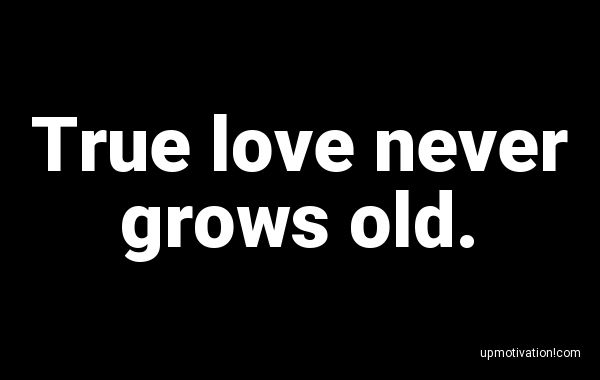 True love never grows