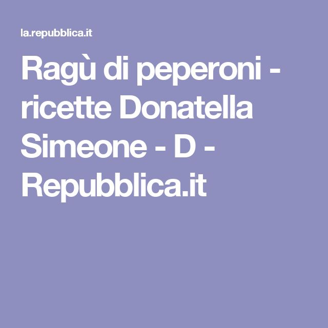 Ragù di peperoni - ricette Donatella Simeone - D - Repubblica.it
