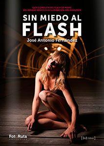 Sin Miedo al Flash de Jose Antonio Fernández. JDEJ EDITORES.