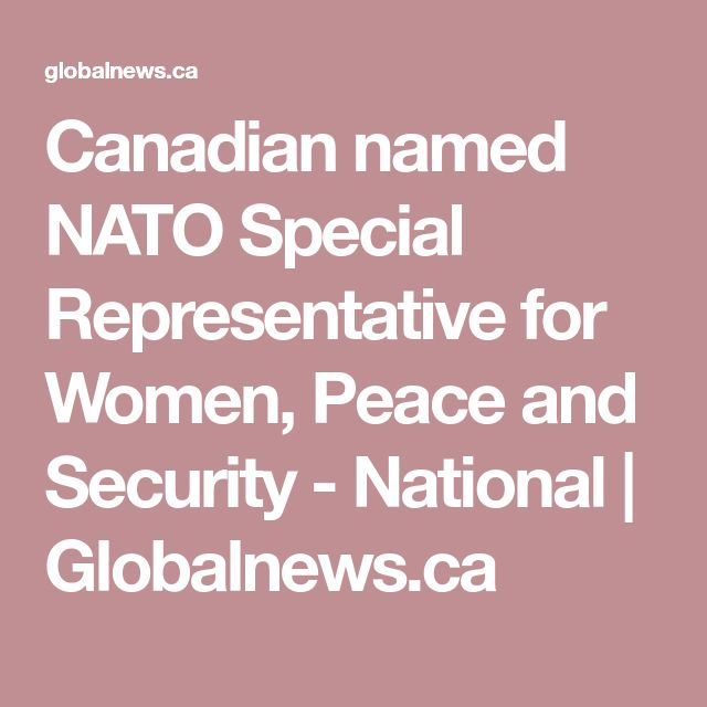 Canadian named NATO Special Representative for Women, Peace and Security - National | Globalnews.ca