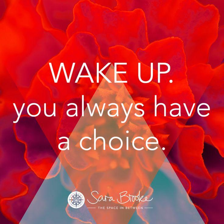 """Wake Up! You always have a choice."" Sara Brooke"