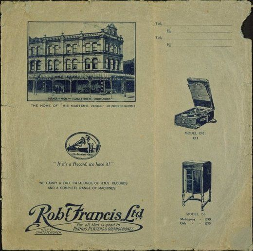 Robt Francis Ltd :For all that is good in pianos, players & gramophones. High Street, Christchurch. [Record cover. ca...