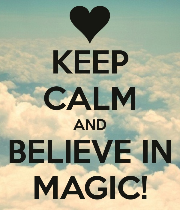 KEEP CALM AND BELIEVE IN MAGIC!