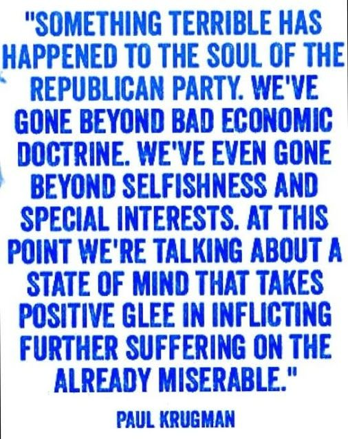 Paul Krugman describes, very accurately, today's Republican party. They are selfish and malicious.