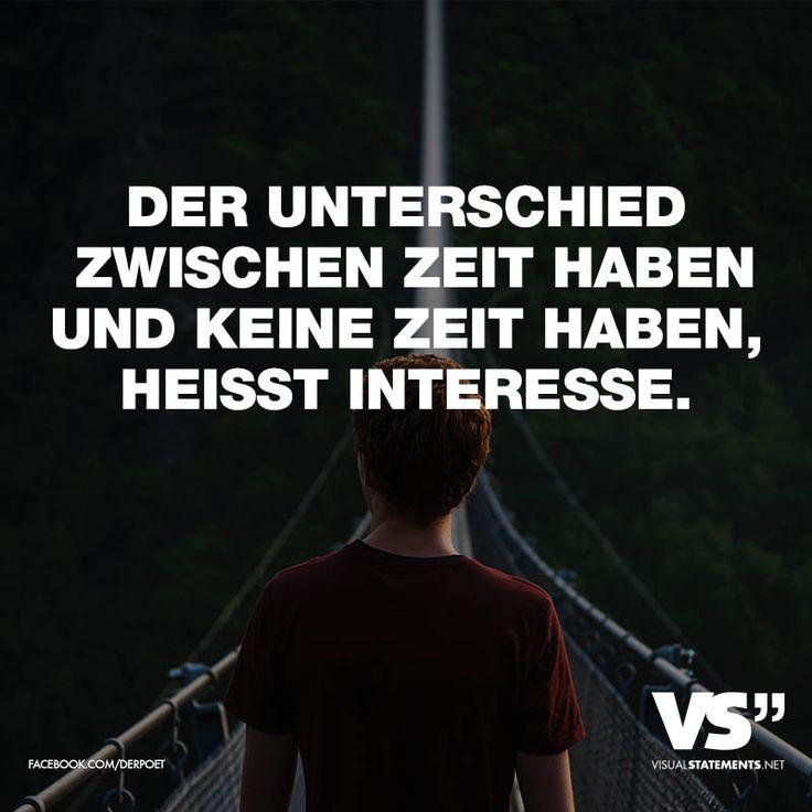 DER UNTERSCHIED ZWISCHEN ZEIT HABEN UND KEINE ZEIT HABEN HEISST INTERESSE. - VISUAL STATEMENTS®