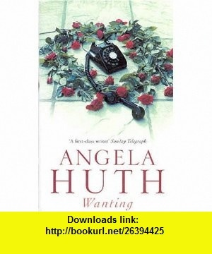 Wanting (9780349114156) Angela Huth , ISBN-10: 0349114153  , ISBN-13: 978-0349114156 ,  , tutorials , pdf , ebook , torrent , downloads , rapidshare , filesonic , hotfile , megaupload , fileserve