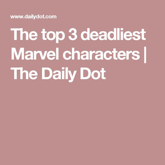 The top 3 deadliest Marvel characters | The Daily Dot