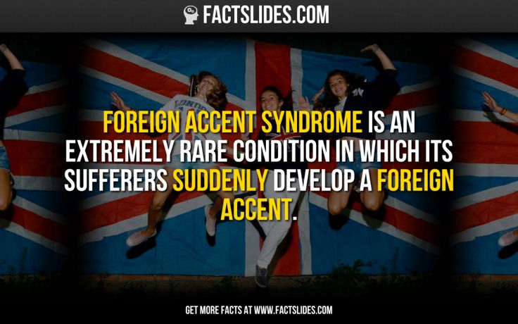 Foreign Accent Syndrome is an extremely rare condition in which its sufferers suddenly develop a foreign accent.