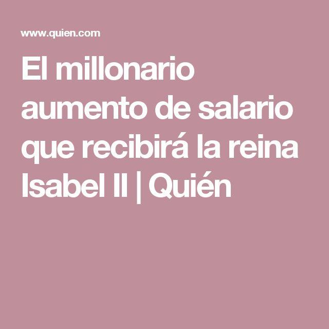 El millonario aumento de salario que recibirá la reina Isabel II | Quién