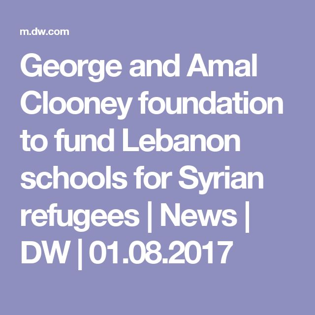 George and Amal Clooney foundation to fund Lebanon schools for Syrian refugees | News | DW | 01.08.2017