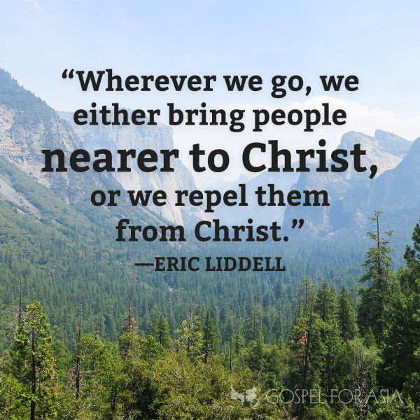 We Either Bring People Nearer To Christ Or Repel Them From Eric Liddell Olympic Medalist And Missionary China Life Story In Movie