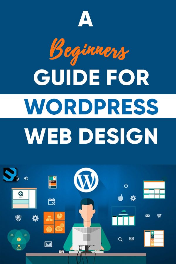 A Beginners Guide For Wordpress Web Design Wordpress Web Design Web Design Jobs Web Design
