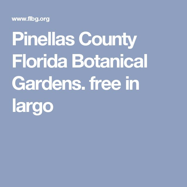 Pinellas County Florida Botanical Gardens. free in largo