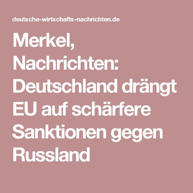 Merkel, Nachrichten: Deutschland drängt EU auf schärfere Sanktionen gegen Russland