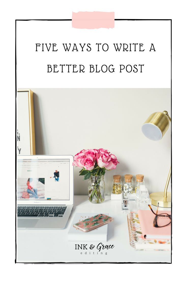 Five ways to write a better blog post // Writing for your blog, blogging, writing tips, writing tips nonfiction, improve your writing skills.