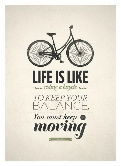 Life is Like....Life Quotes, Bicycles, Inspiration, Keep Swimming, Typography Posters, Lifequotes, Keep Moving Forward, Riding A Bikes, Design