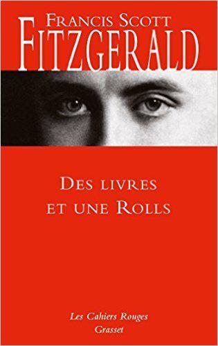 Amazon.fr - Des livres et une Rolls: préface de Charles Dantzig - Francis Scott Fitzgerald - Livres