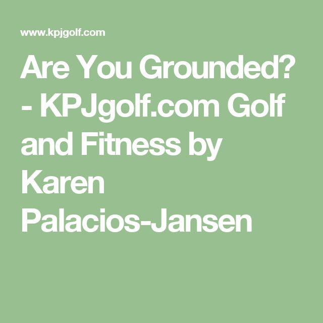 Are You Grounded? - KPJgolf.com Golf and Fitness by Karen Palacios-Jansen