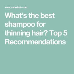 What's the best shampoo for thinning hair? Top 5 Recommendations
