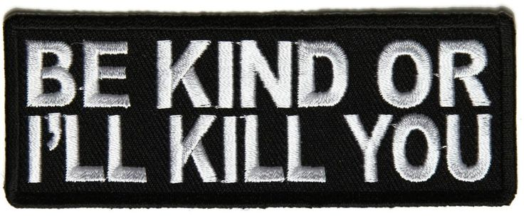 Be kind or I'll Kill you Patch