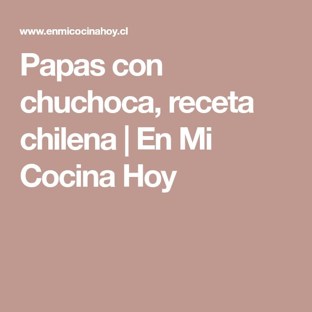 Papas con chuchoca, receta chilena | En Mi Cocina Hoy