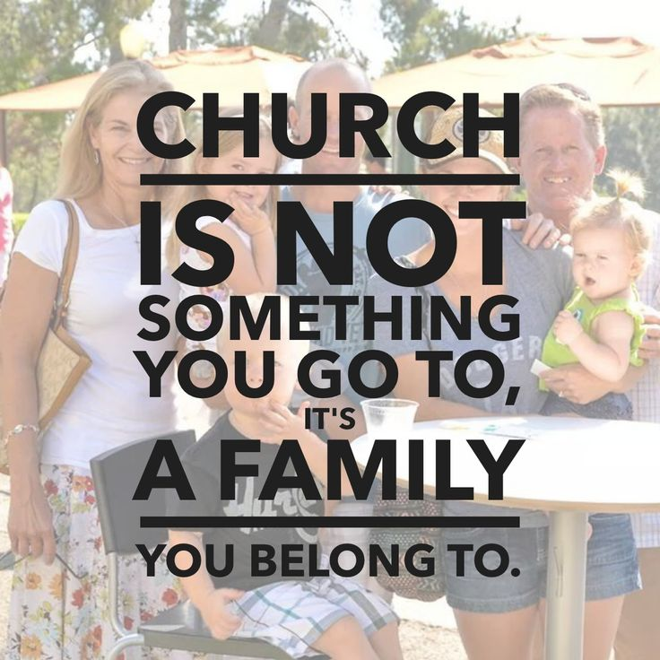 """""""Church is not something you go to, it's a family you"""