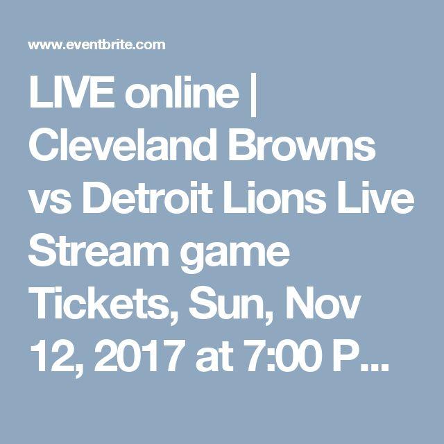 LIVE online | Cleveland Browns vs Detroit Lions Live Stream game Tickets, Sun, Nov 12, 2017 at 7:00 PM | Eventbrite