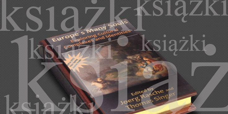 Nowa książka wydawnictwa Spring Journal and Books dotycząca rozumienia dynamiki kompleksów kulturowych we współczesnej Europie pod redakcją Toma Singera i Joerga Rasche.