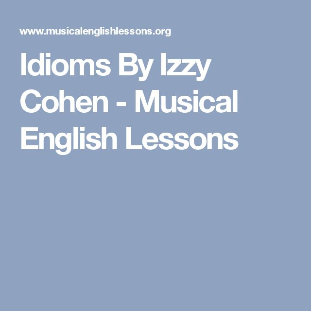 Idioms By Izzy Cohen - Musical English Lessons