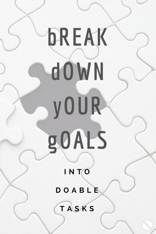 Break down your goals