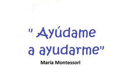 """Asi, tan simple como lo expresa Maria Montessori en esta frase compartida por """"Montessori Quotes"""" en Pinterest, ayudar a ayudarse es la clave en todos los procesos de ayuda, acompañami…"""