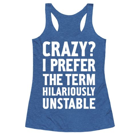 """Crazy? I Prefer The Term Hilariously Unstable - This crazy shirt is perfect for all goofballs who like to find humor in the uncomfortable things, like """"crazy? I prefer the term hilariously unstable."""" This sarcastic shirt is perfect for fans of dark humor and sarcastic jokes."""