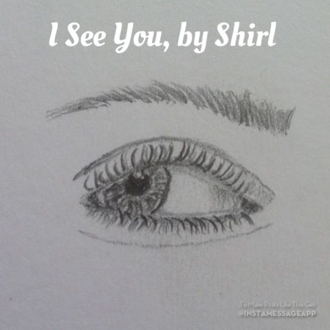 I See You, by Shirl in pencil