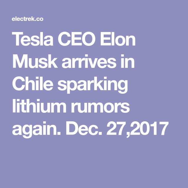 Tesla CEO Elon Musk arrives in Chile sparking lithium rumors again. Dec. 27,2017