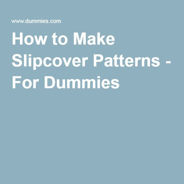 How to Make Slipcover Patterns - For Dummies