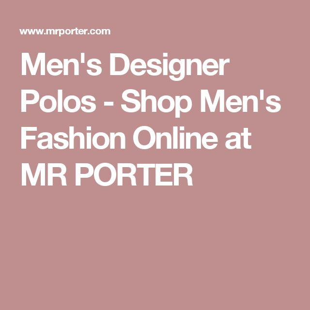 Men's Designer Polos - Shop Men's Fashion Online at MR PORTER