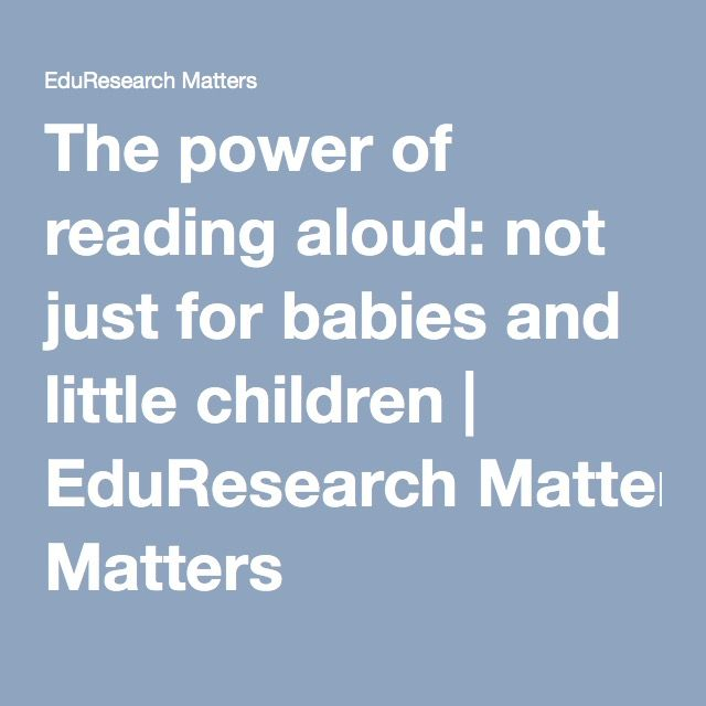 The power of reading aloud: not just for babies and little children