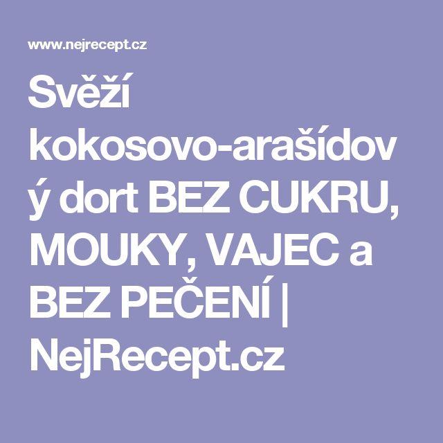 Svěží kokosovo-arašídový dort BEZ CUKRU, MOUKY, VAJEC a BEZ PEČENÍ | NejRecept.cz