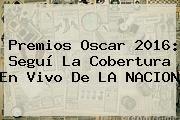 http://tecnoautos.com/wp-content/uploads/imagenes/tendencias/thumbs/premios-oscar-2016-segui-la-cobertura-en-vivo-de-la-nacion.jpg Premios Oscar 2016. Premios Oscar 2016: seguí la cobertura en vivo de LA NACION, Enlaces, Imágenes, Videos y Tweets - http://tecnoautos.com/actualidad/premios-oscar-2016-premios-oscar-2016-segui-la-cobertura-en-vivo-de-la-nacion/