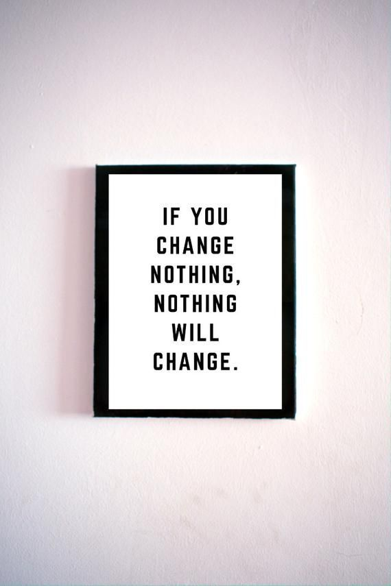If You Change Nothing • Printable • Digital Obtain • Motivational Quotes • Inspiration • Typography • Print • 5×7 Inch • Decor • Paintings