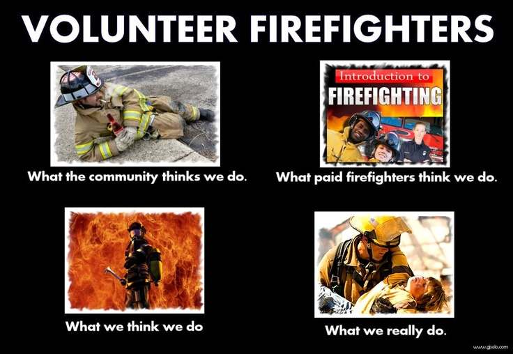 Volunteer Firefighters the best ever they want to be there to help not get paid