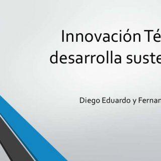 Innovación Técnica y desarrolla sustentable Diego Eduardo y Fernanda de la Paz.   El objetivo del desarrollo sustentable es definir proyectos viables que. http://slidehot.com/resources/innovacion-tecnica-y-desarrolla-sustentable.43993/