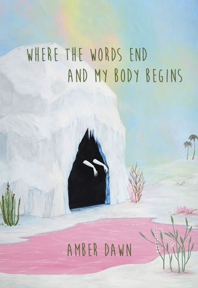 Where the words end and my body begins by Amber Dawn, finalist for the 2016 Dorothy Livesay Poetry Prize