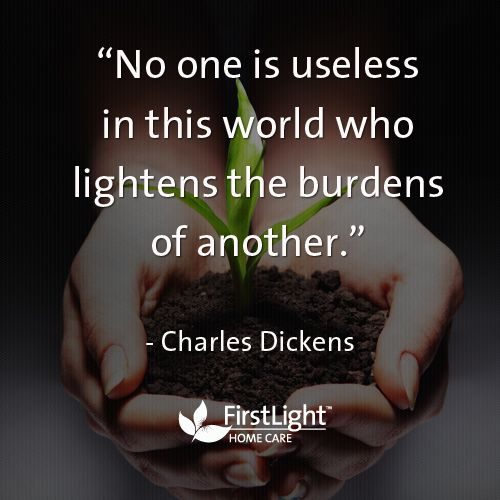 """""""No one is useless in this world who lightens the burden of another."""" -Charles Dickens  Lend a helping hand to someone today! #caregiversupport"""
