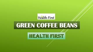Green Coffee Beans Organic Product at Health First  Organic Green Coffee Beans are 100% pure, safe and high in antioxidant. It has no side effects no artificial fillers or binders.