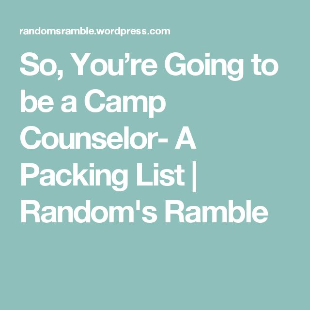 So, You're Going to be a Camp Counselor- A Packing List | Random's Ramble