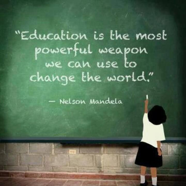 Education is the most powerful weapon we can use to change the world. ~Nelson Mandela