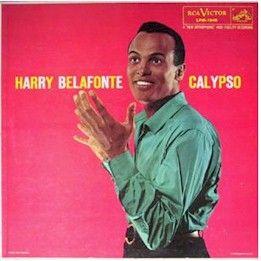 "Harry Belafonte  ""Matilda"" (1953), ""Banana Boat Song"" (1956)  Harry Belafonte"