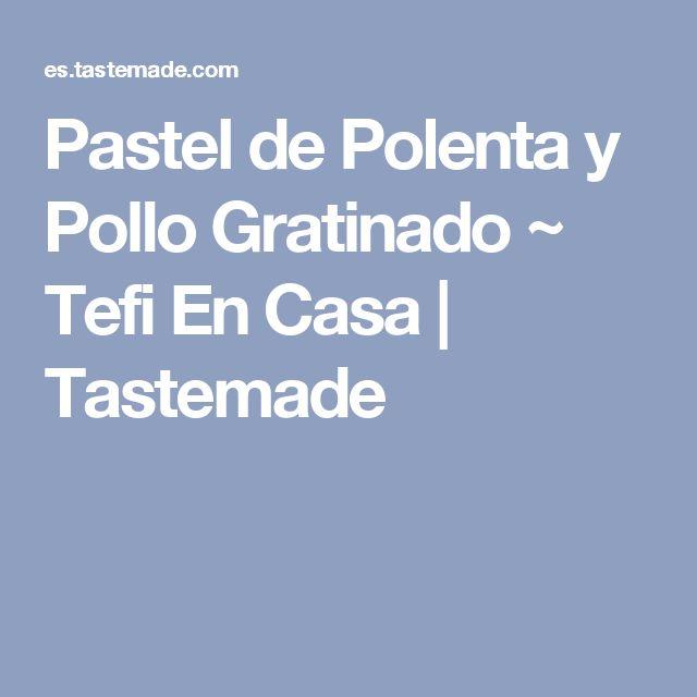 Pastel de Polenta y Pollo Gratinado ~ Tefi En Casa | Tastemade
